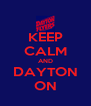 KEEP CALM AND DAYTON ON - Personalised Poster A4 size