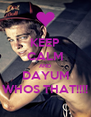KEEP CALM AND DAYUM WHOS THAT!!!! - Personalised Poster A4 size