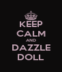 KEEP CALM AND DAZZLE DOLL - Personalised Poster A4 size