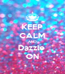 KEEP CALM AND Dazzle  ON - Personalised Poster A4 size