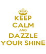KEEP CALM AND DAZZLE YOUR SHINE - Personalised Poster A4 size