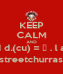 KEEP CALM AND ∮ d.(cu) = ρ . l a streetchurras - Personalised Poster A4 size