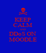 KEEP CALM AND DDoS ON MOODLE - Personalised Poster A4 size