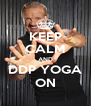 KEEP CALM AND DDP YOGA ON - Personalised Poster A4 size