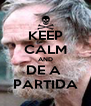 KEEP CALM AND DE A  PARTIDA - Personalised Poster A4 size