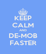 KEEP CALM AND DE-MOB FASTER - Personalised Poster A4 size