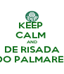 KEEP  CALM  AND DE RISADA DO PALMARES - Personalised Poster A4 size