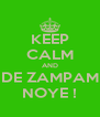 KEEP CALM AND DE ZAMPAM NOYE ! - Personalised Poster A4 size