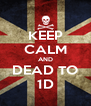 KEEP CALM AND DEAD TO 1D - Personalised Poster A4 size
