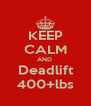 KEEP CALM AND  Deadlift 400+lbs - Personalised Poster A4 size
