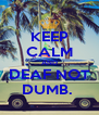 KEEP CALM AND DEAF NOT DUMB.  - Personalised Poster A4 size