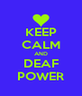 KEEP CALM AND DEAF POWER - Personalised Poster A4 size