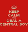 KEEP CALM AND DEAL A CENTRAL BOY - Personalised Poster A4 size