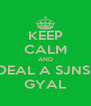 KEEP CALM AND DEAL A SJNS  GYAL - Personalised Poster A4 size