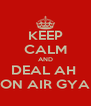 KEEP CALM AND DEAL AH  BON AIR GYAL - Personalised Poster A4 size