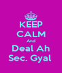 KEEP CALM And Deal Ah Sec. Gyal  - Personalised Poster A4 size