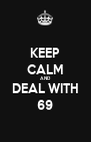 KEEP CALM AND DEAL WITH 69 - Personalised Poster A4 size