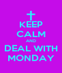 KEEP CALM AND DEAL WITH MONDAY - Personalised Poster A4 size