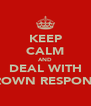 KEEP CALM AND DEAL WITH MR BROWN RESPONCIBLY - Personalised Poster A4 size