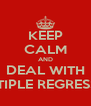 KEEP CALM AND DEAL WITH MULTIPLE REGRESSION - Personalised Poster A4 size