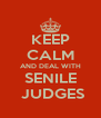 KEEP CALM AND DEAL WITH SENILE  JUDGES - Personalised Poster A4 size