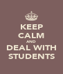 KEEP CALM AND DEAL WITH STUDENTS - Personalised Poster A4 size