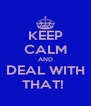 KEEP CALM AND DEAL WITH THAT!  - Personalised Poster A4 size