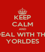 KEEP CALM AND DEAL WITH THE YORLDES - Personalised Poster A4 size