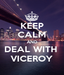 KEEP CALM AND DEAL WITH  VICEROY - Personalised Poster A4 size
