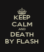 KEEP CALM AND DEATH BY FLASH - Personalised Poster A4 size