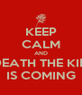 KEEP CALM AND DEATH THE KID IS COMING - Personalised Poster A4 size