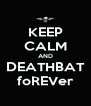 KEEP CALM AND DEATHBAT foREVer - Personalised Poster A4 size