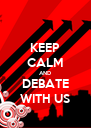 KEEP CALM AND DEBATE WITH US - Personalised Poster A4 size