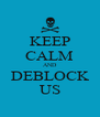 KEEP CALM AND DEBLOCK US - Personalised Poster A4 size