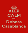 KEEP CALM AND Debora Casablanca - Personalised Poster A4 size