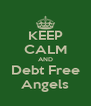 KEEP CALM AND Debt Free Angels - Personalised Poster A4 size