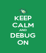 KEEP CALM AND DEBUG ON - Personalised Poster A4 size