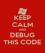 KEEP CALM AND DEBUG THIS CODE - Personalised Poster A4 size