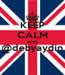 KEEP CALM AND @debyaydin  - Personalised Poster A4 size
