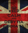 KEEP CALM AND DEBYTIA PERMATA - Personalised Poster A4 size