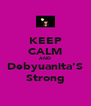 KEEP CALM AND Debyuanita'S Strong - Personalised Poster A4 size
