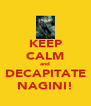 KEEP CALM and DECAPITATE NAGINI! - Personalised Poster A4 size