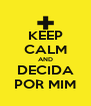 KEEP CALM AND DECIDA POR MIM - Personalised Poster A4 size