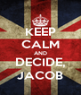 KEEP CALM AND DECIDE, JACOB - Personalised Poster A4 size