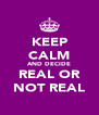 KEEP CALM AND DECIDE REAL OR NOT REAL - Personalised Poster A4 size