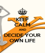 KEEP CALM AND DECIDE YOUR OWN LIFE - Personalised Poster A4 size