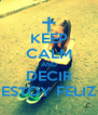 KEEP CALM AND DECIR ESTOY FELIZ - Personalised Poster A4 size