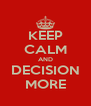 KEEP CALM AND DECISION MORE - Personalised Poster A4 size
