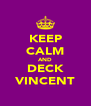 KEEP CALM AND DECK VINCENT - Personalised Poster A4 size