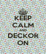 KEEP CALM AND DECKOR ON - Personalised Poster A4 size